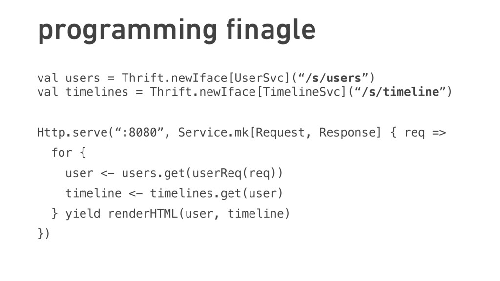 programming finagle val users = Thrift.newIface[...