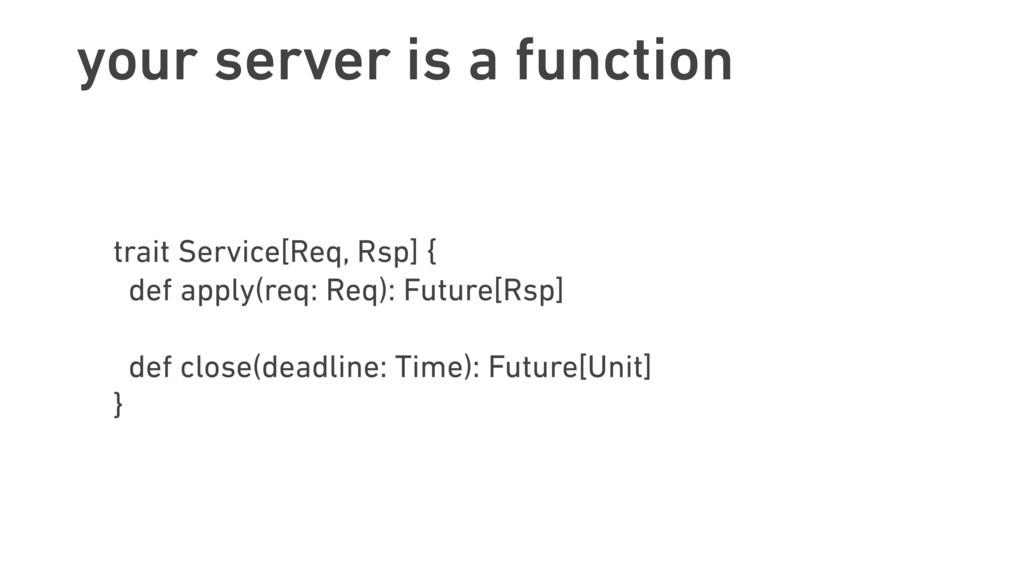 your server is a function trait Service[Req, Rs...