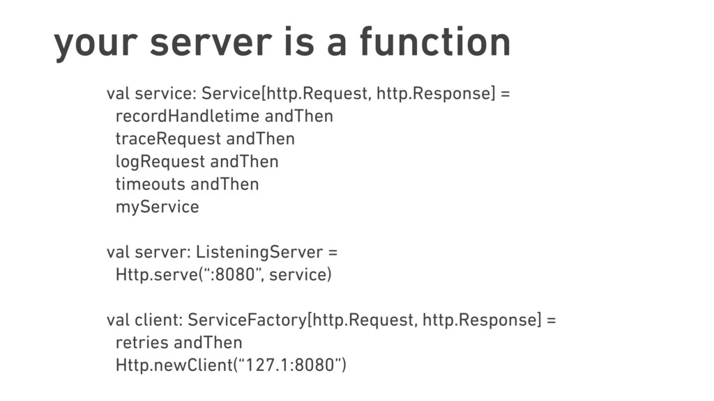 your server is a function val service: Service[...