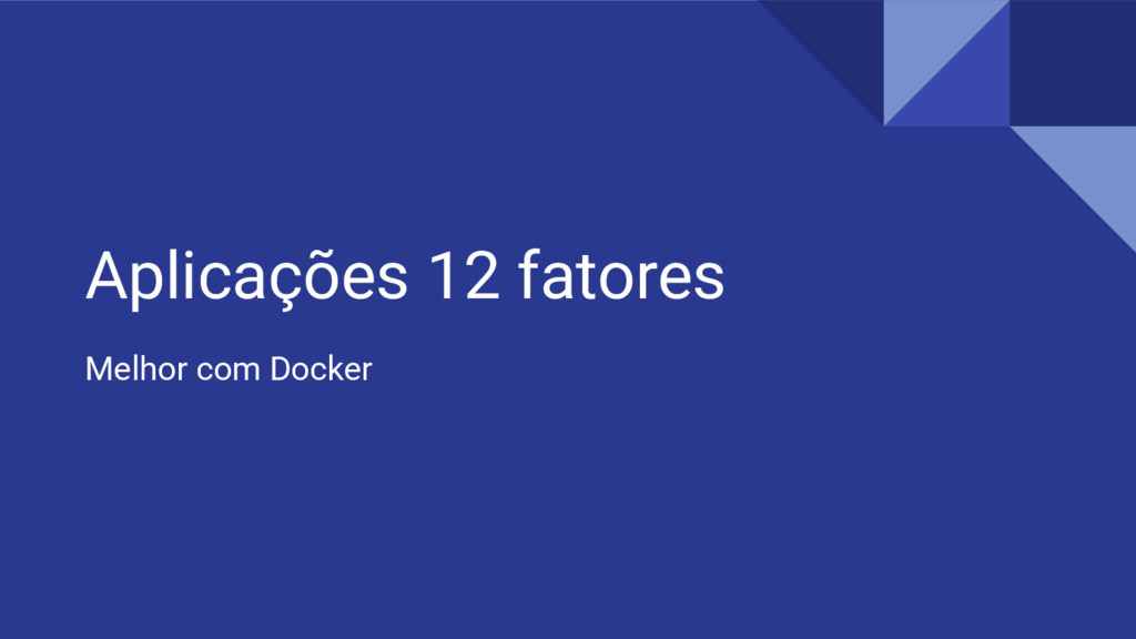 Aplicações 12 fatores Melhor com Docker