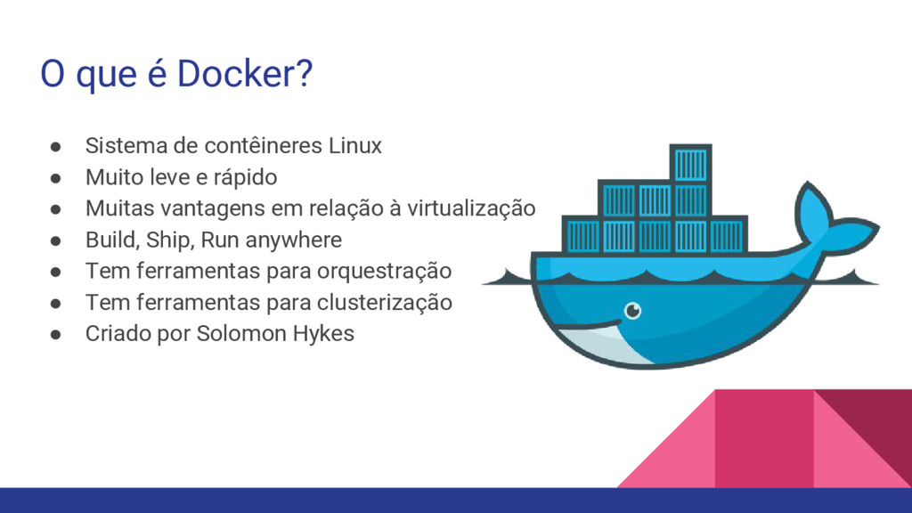 O que é Docker? ● Sistema de contêineres Linux ...