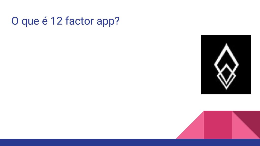 O que é 12 factor app?