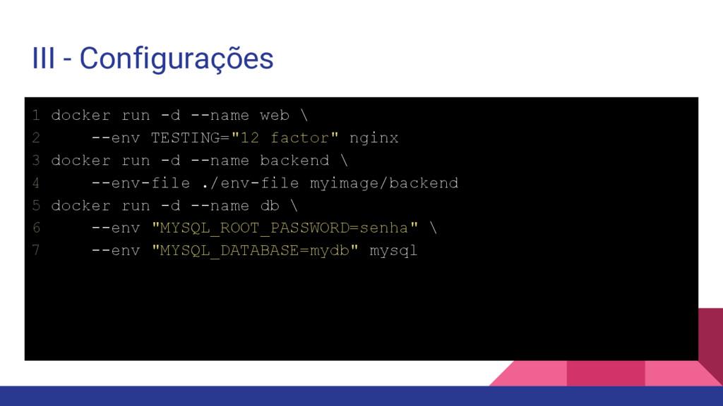 III - Configurações 1 docker run -d --name web ...