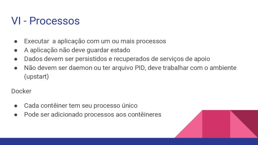 VI - Processos ● Executar a aplicação com um ou...
