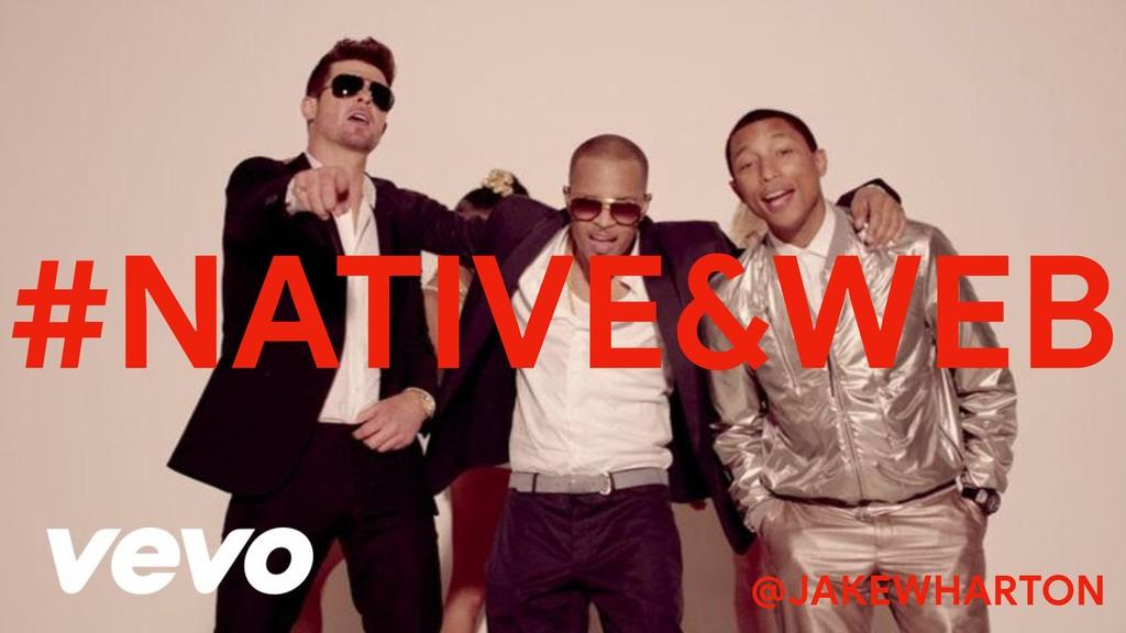 #NATIVE&WEB @JAKEWHARTON