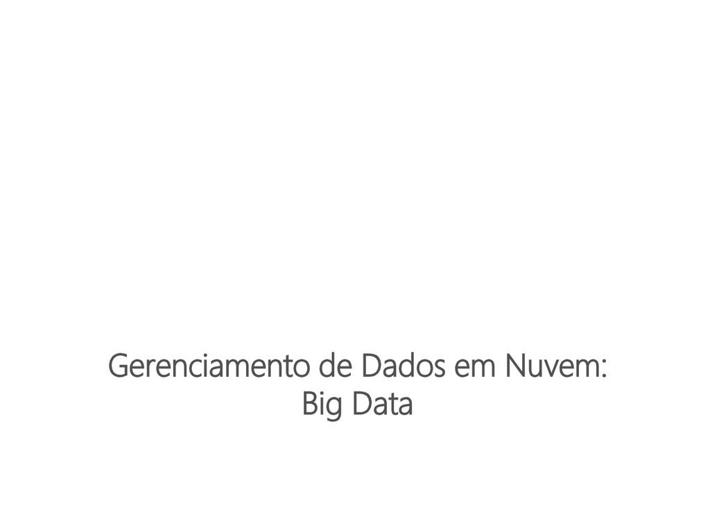 Gerenciamento de Dados em Nuvem: Big Data