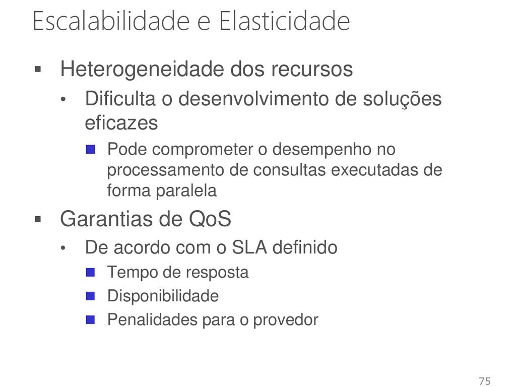 Escalabilidade e Elasticidade  Heterogeneidade...