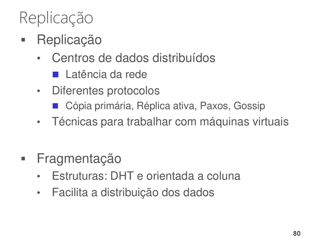 Replicação  Replicação • Centros de dados dist...