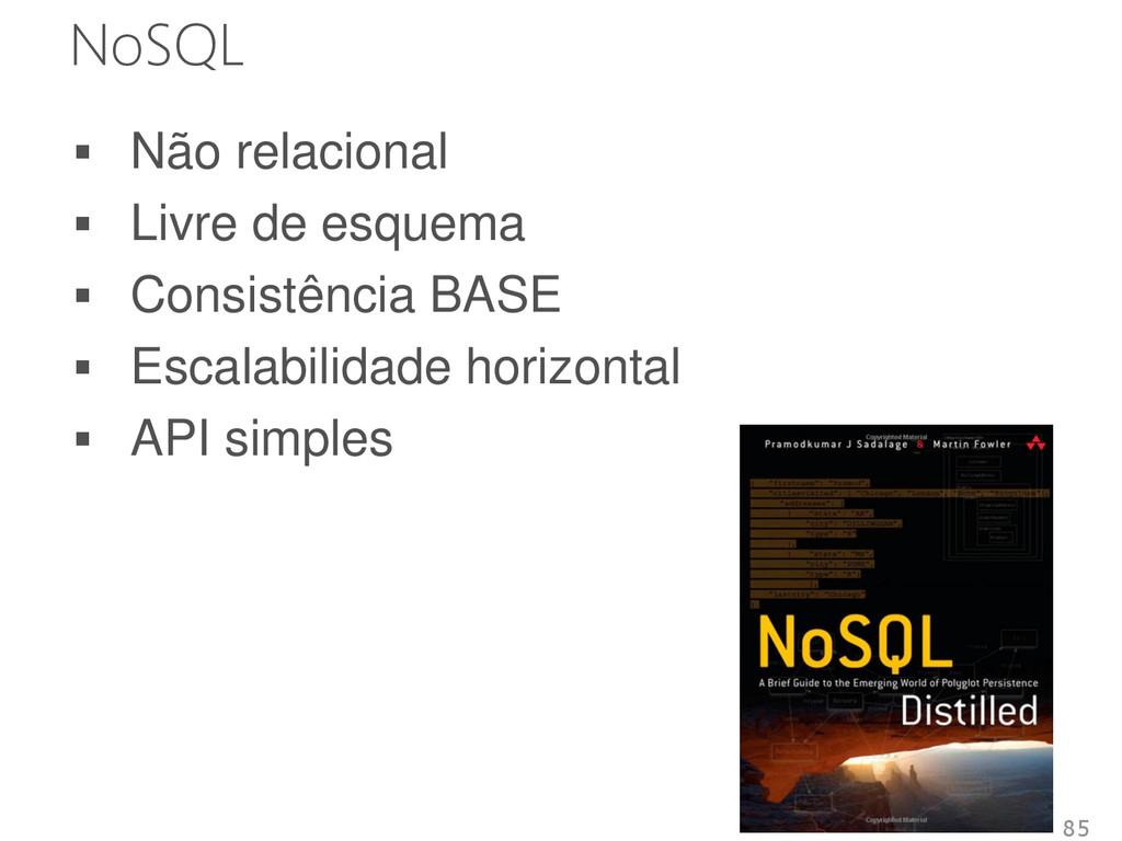 NoSQL  Não relacional  Livre de esquema  Con...