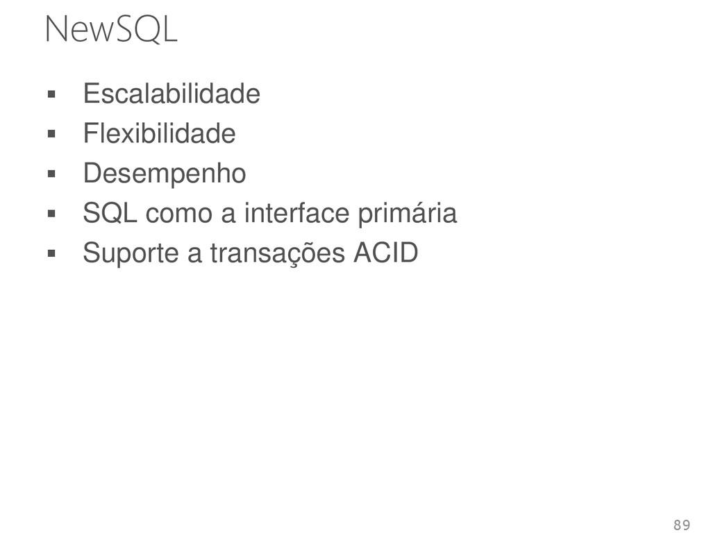 NewSQL  Escalabilidade  Flexibilidade  Desem...