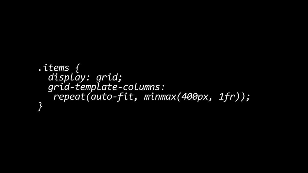 .items { display: grid; grid-template-columns: ...