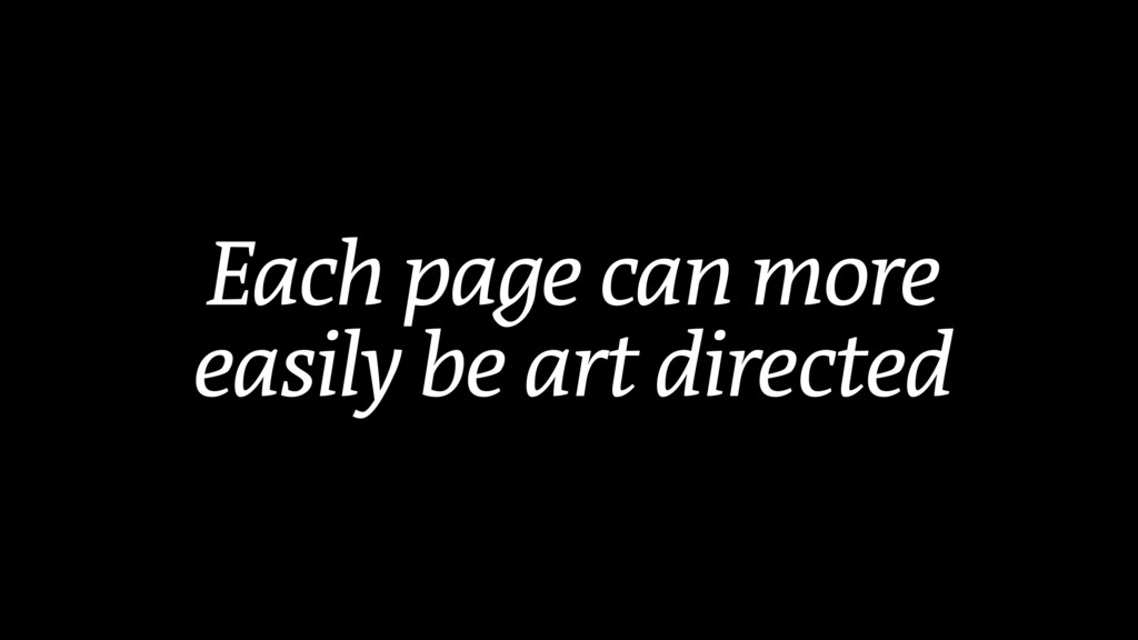Each page can more easily be art directed