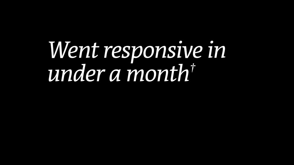 Went responsive in under a month†