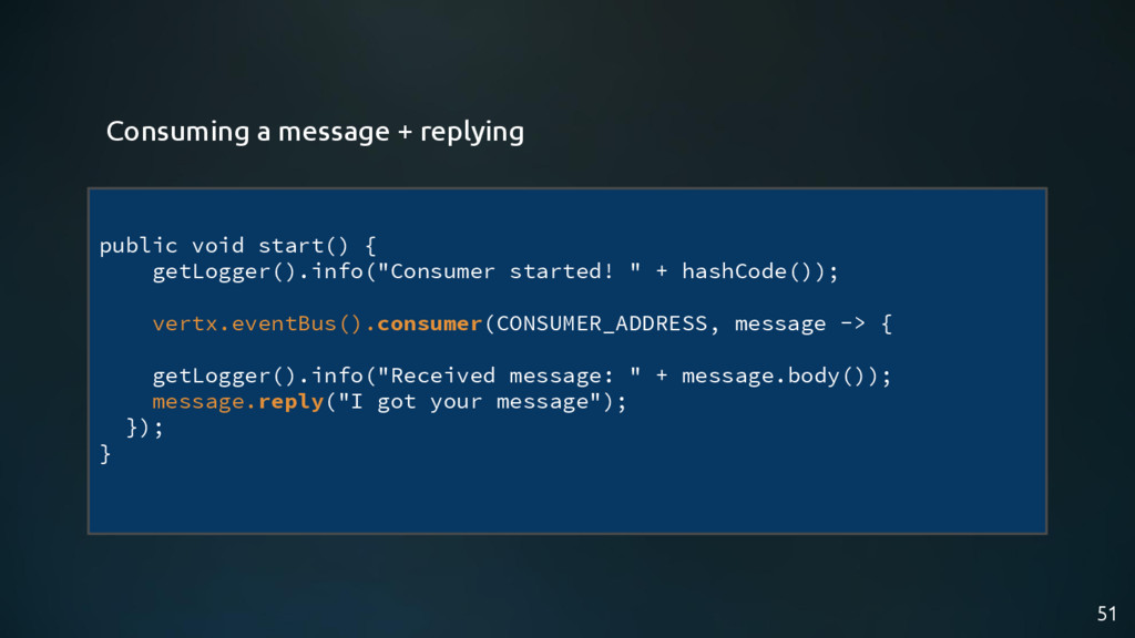 "public void start() { getLogger().info(""Consume..."