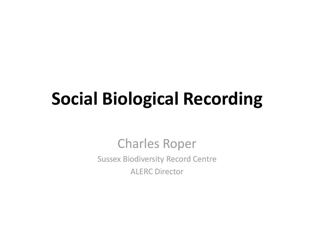 Social Biological Recording Charles Roper Susse...