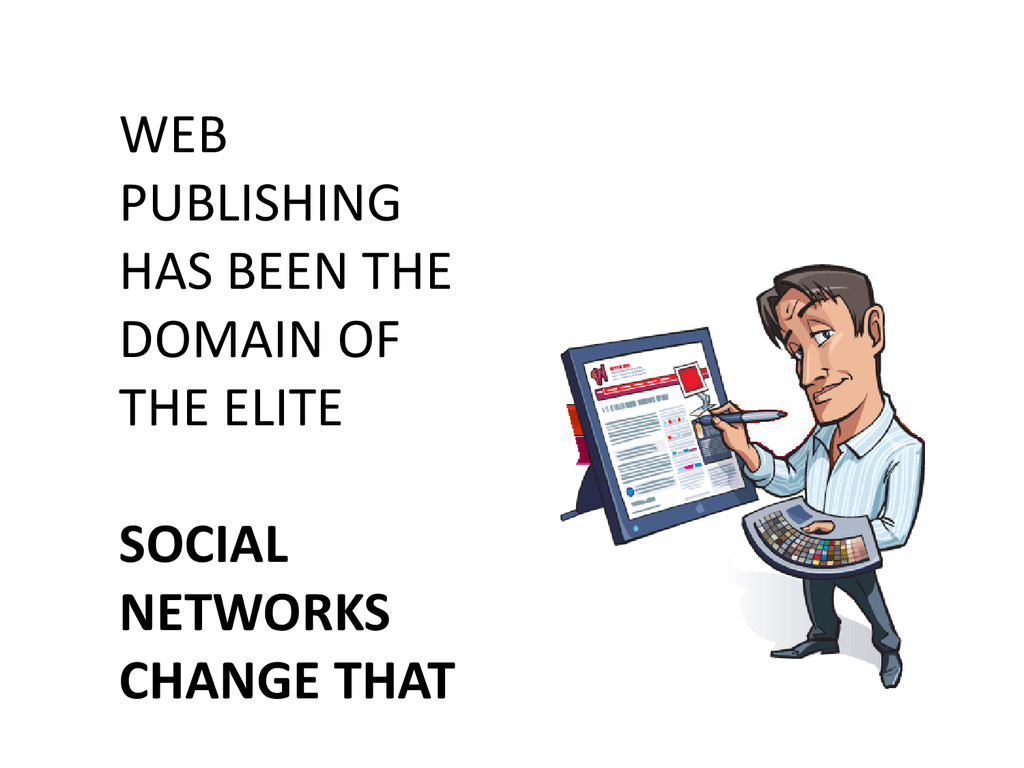 WEB PUBLISHING HAS BEEN THE DOMAIN OF THE ELITE...