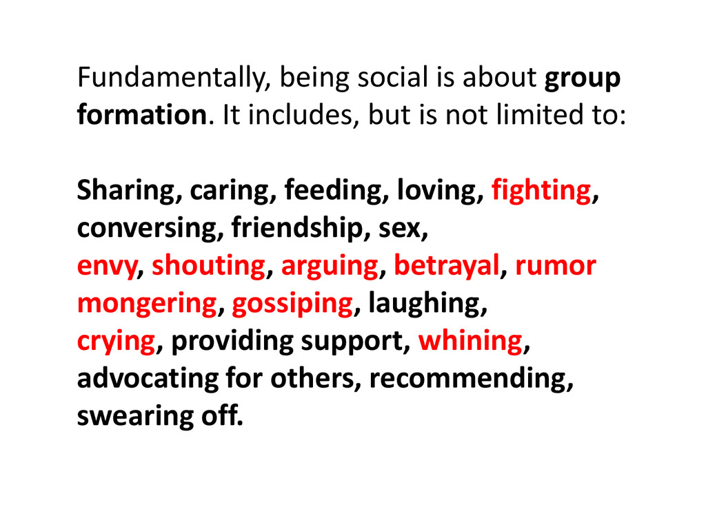 Fundamentally, being social is about group form...