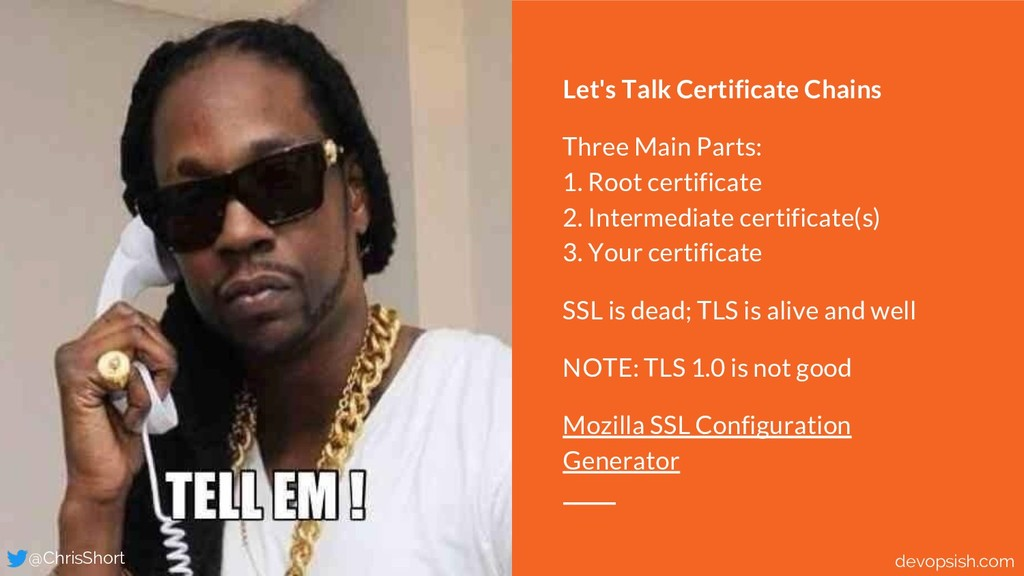 Let's Talk Certificate Chains Three Main Parts:...