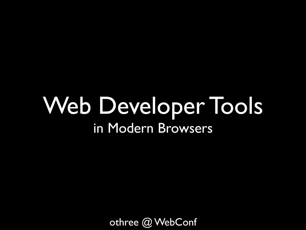 Web Developer Tools in Modern Browsers othree @...