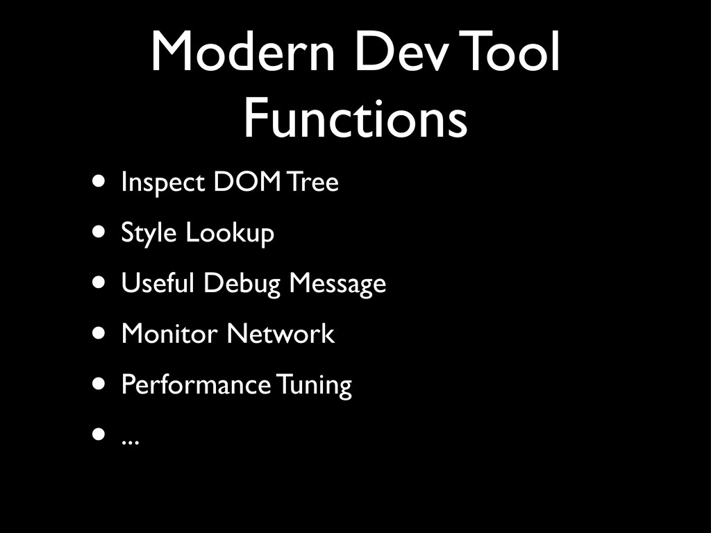 Modern Dev Tool Functions • Inspect DOM Tree • ...