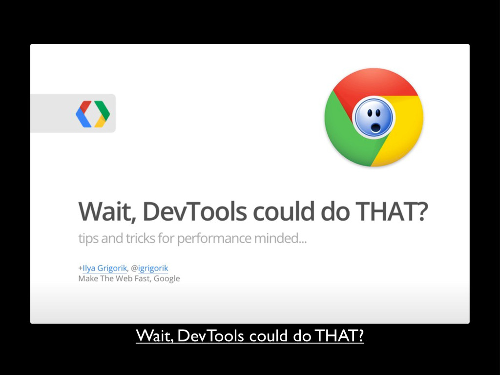 Wait, DevTools could do THAT?