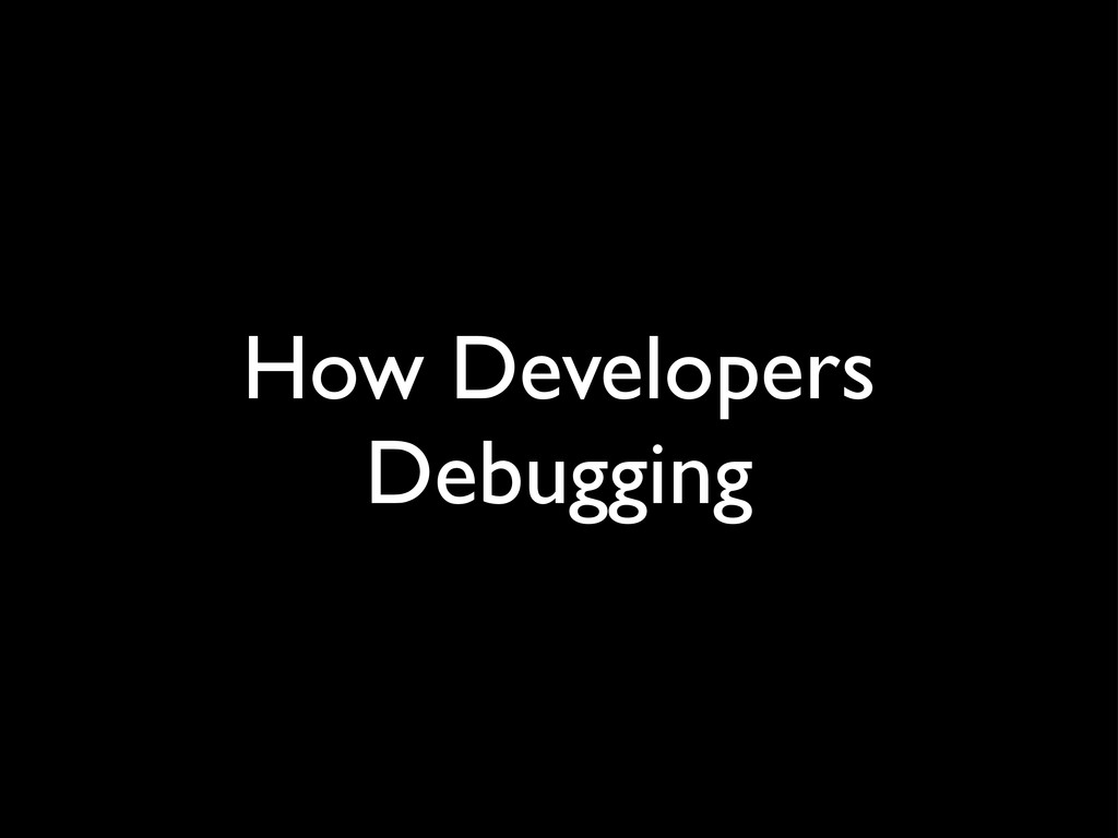 How Developers Debugging