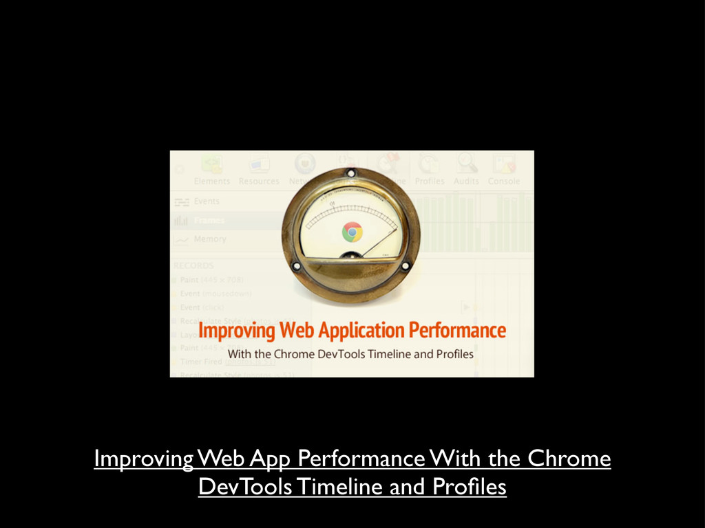 Improving Web App Performance With the Chrome D...