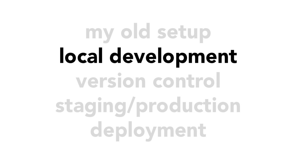 my old setup local development version control ...