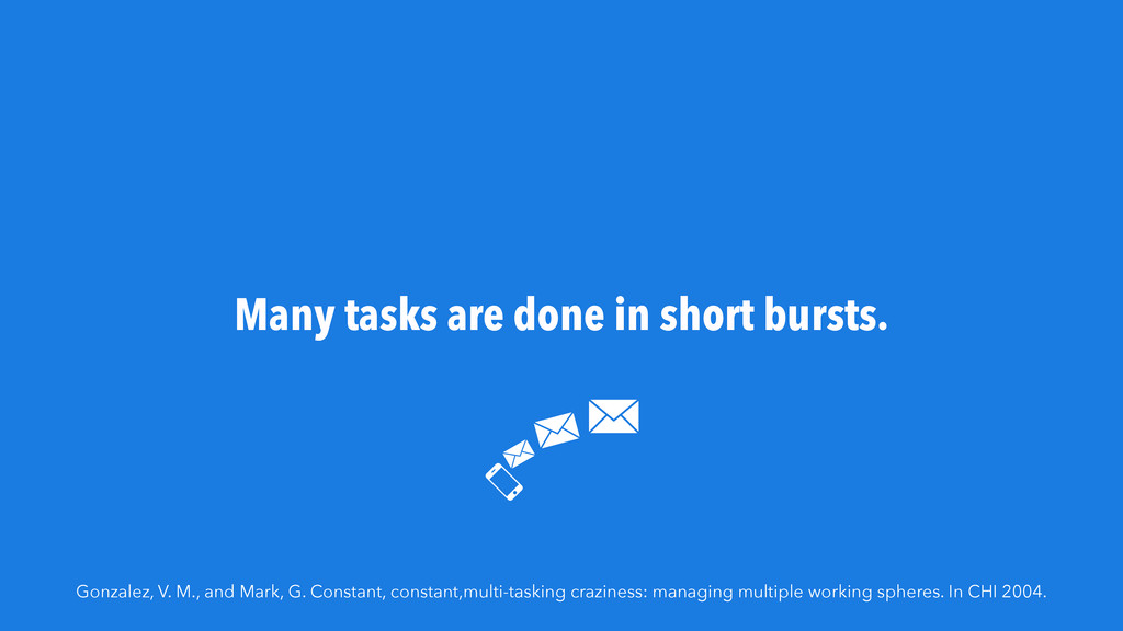 Many tasks are done in short bursts. Gonzalez, ...