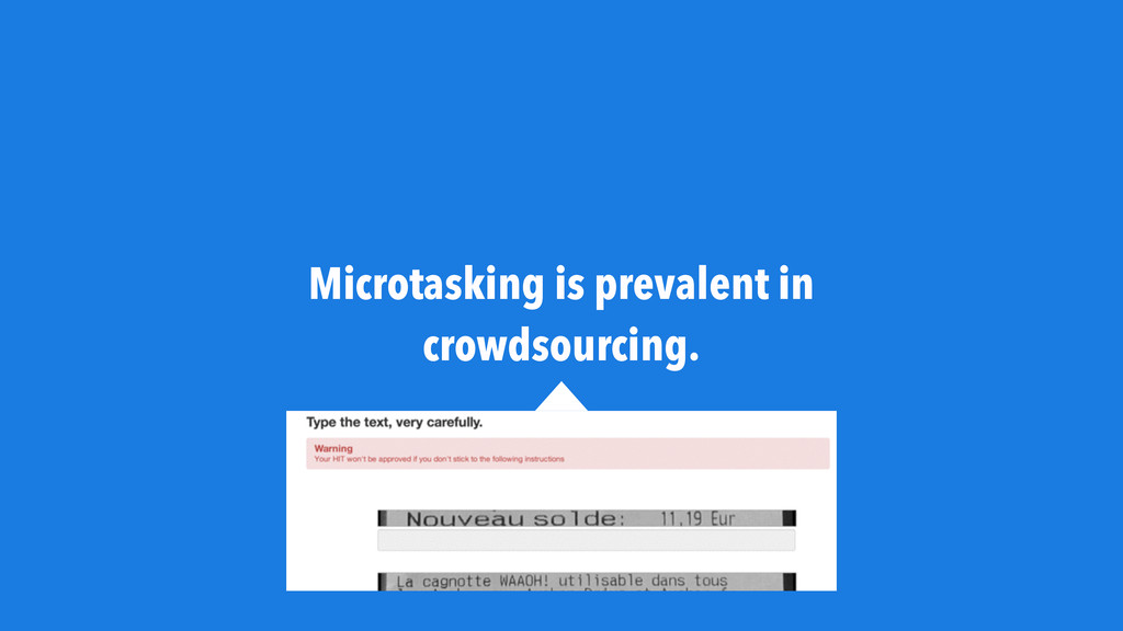 Microtasking is prevalent in crowdsourcing.
