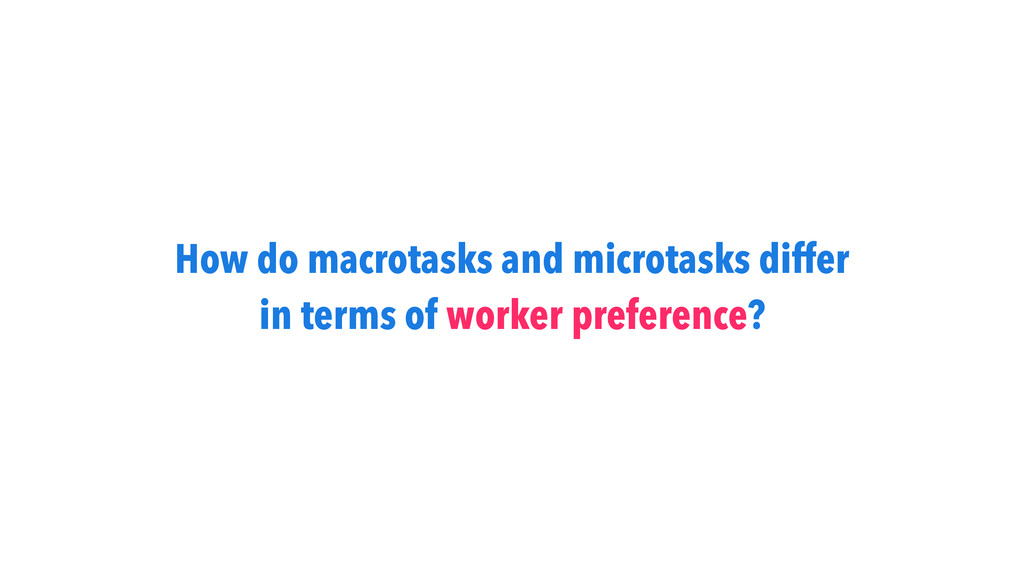 How do macrotasks and microtasks differ in term...