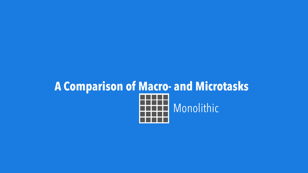 A Comparison of Macro- and Microtasks Monolithic