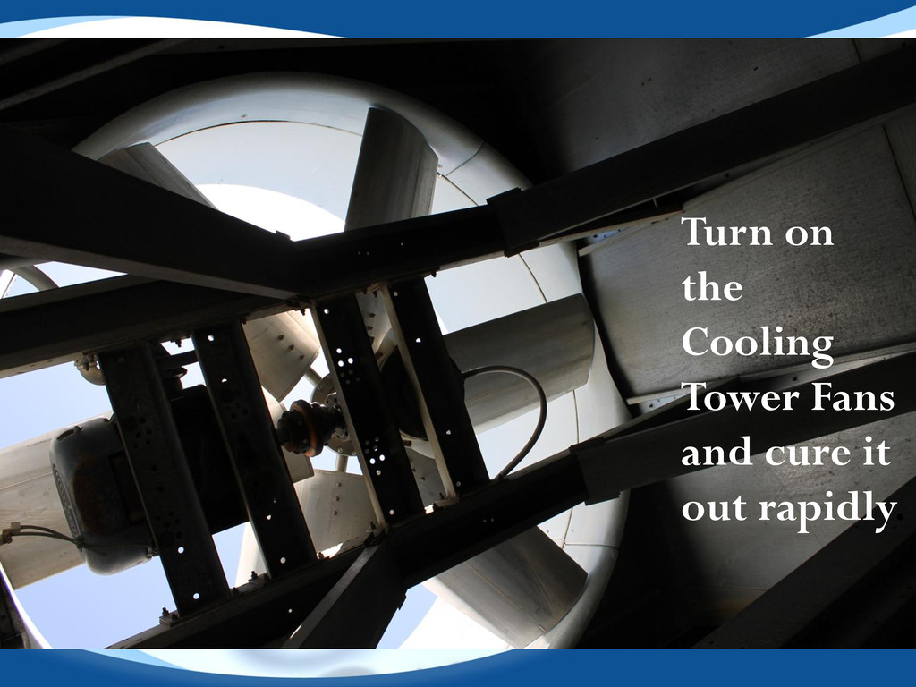 Turn on the Cooling Tower Fans and cure it out ...
