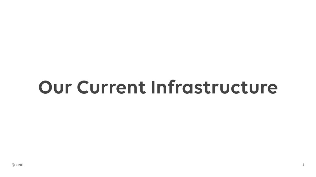 Our Current Infrastructure 3