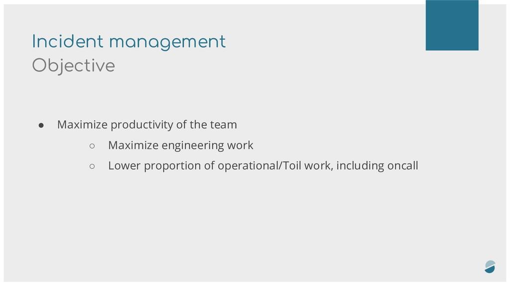 Incident management Objective ● Maximize produc...