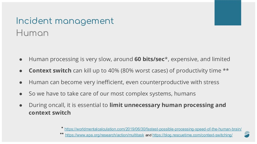 Incident management Human ● Human processing is...