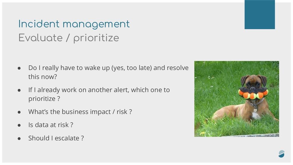 Incident management Evaluate / prioritize ● Do ...