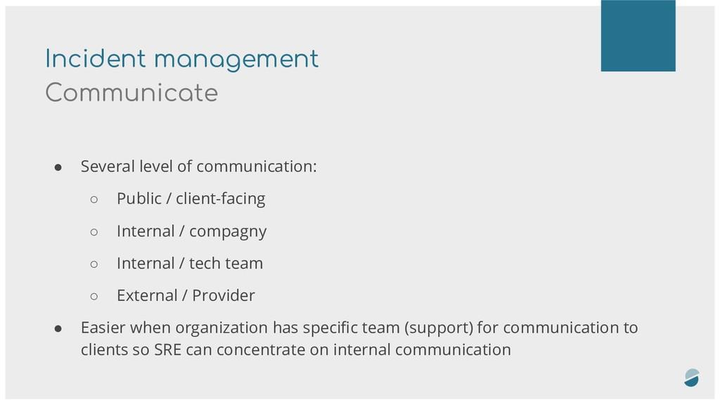 Incident management Communicate ● Several level...