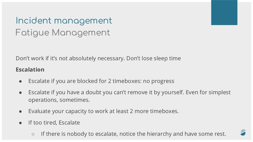 Incident management Fatigue Management Don't wo...