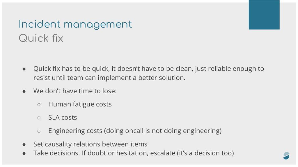 Incident management Quick fix ● Quick fix has to ...