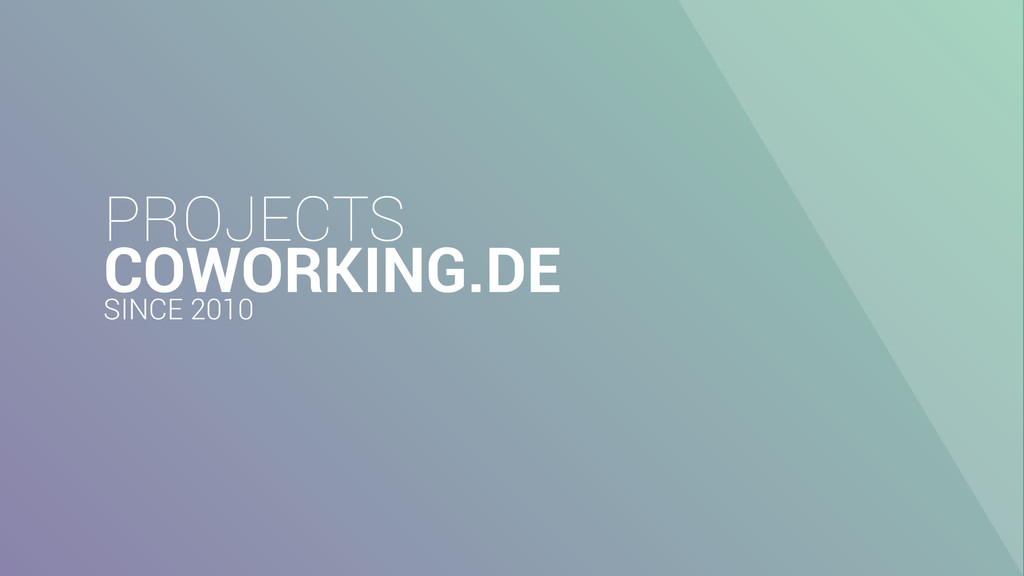 PROJECTS COWORKING.DE SINCE 2010
