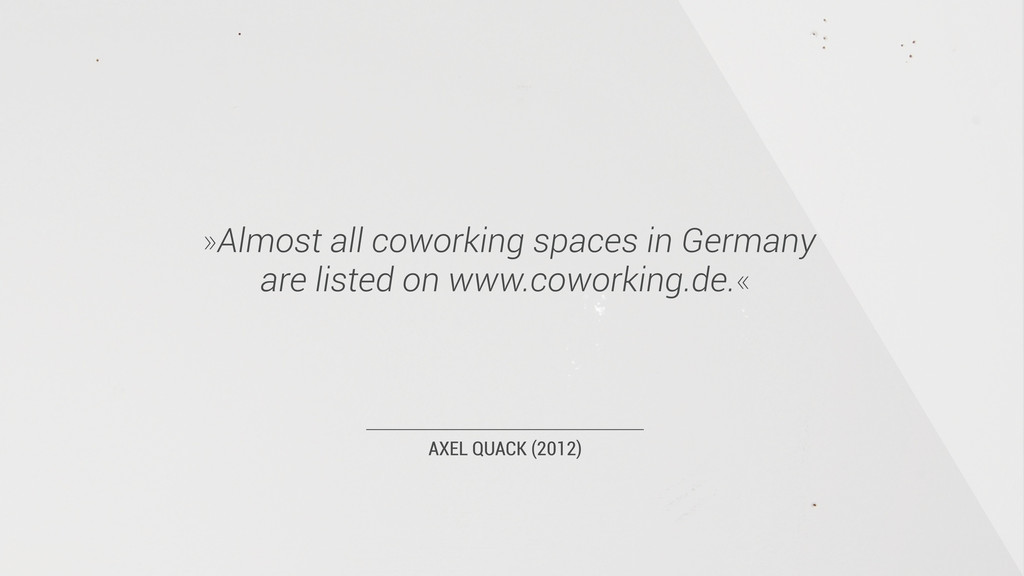 AXEL QUACK (2012) »Almost all coworking spaces ...