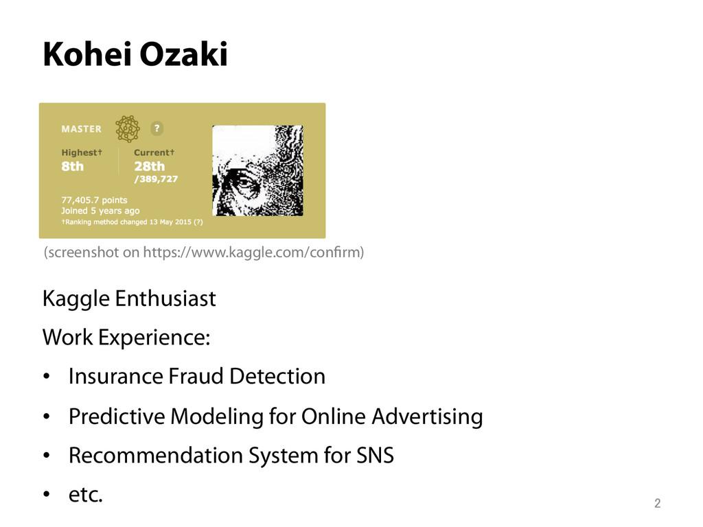 Kohei Ozaki Kaggle Enthusiast Work Experience:...