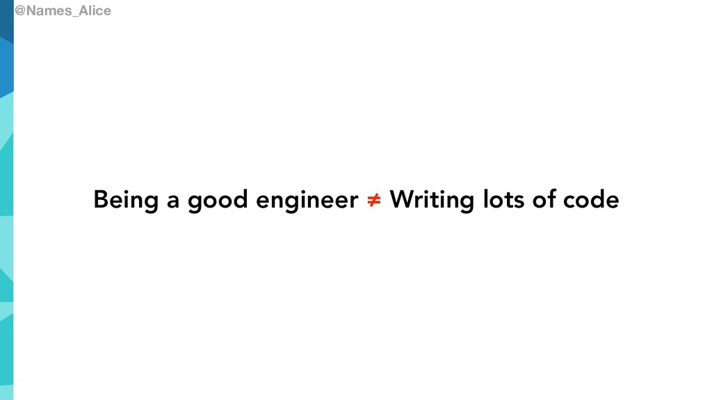 @Names_Alice Being a good engineer ≠ Writing lo...