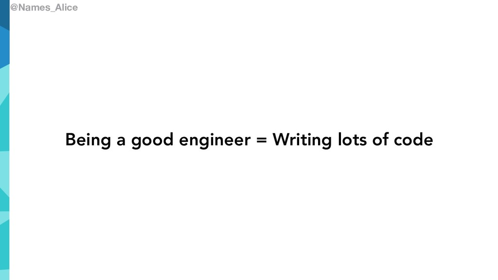 @Names_Alice Being a good engineer = Writing lo...