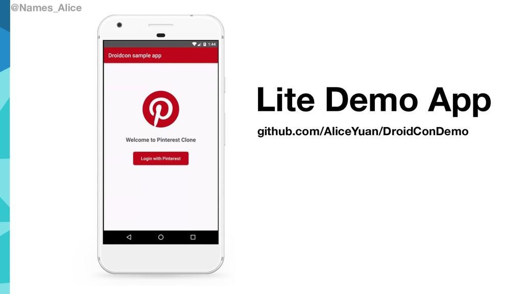 @Names_Alice Lite Demo App github.com/AliceYuan...