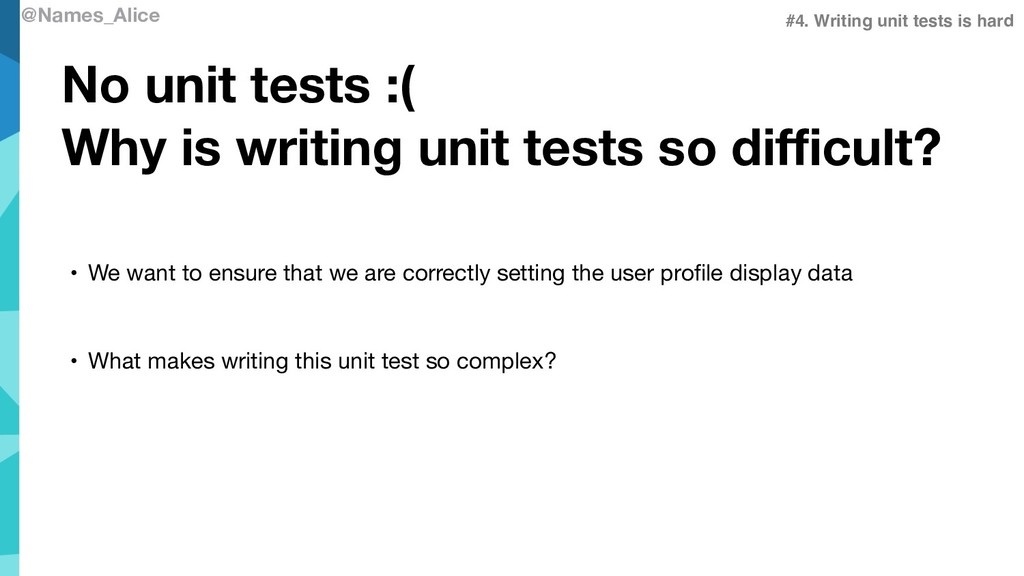 @Names_Alice No unit tests :( Why is writing un...