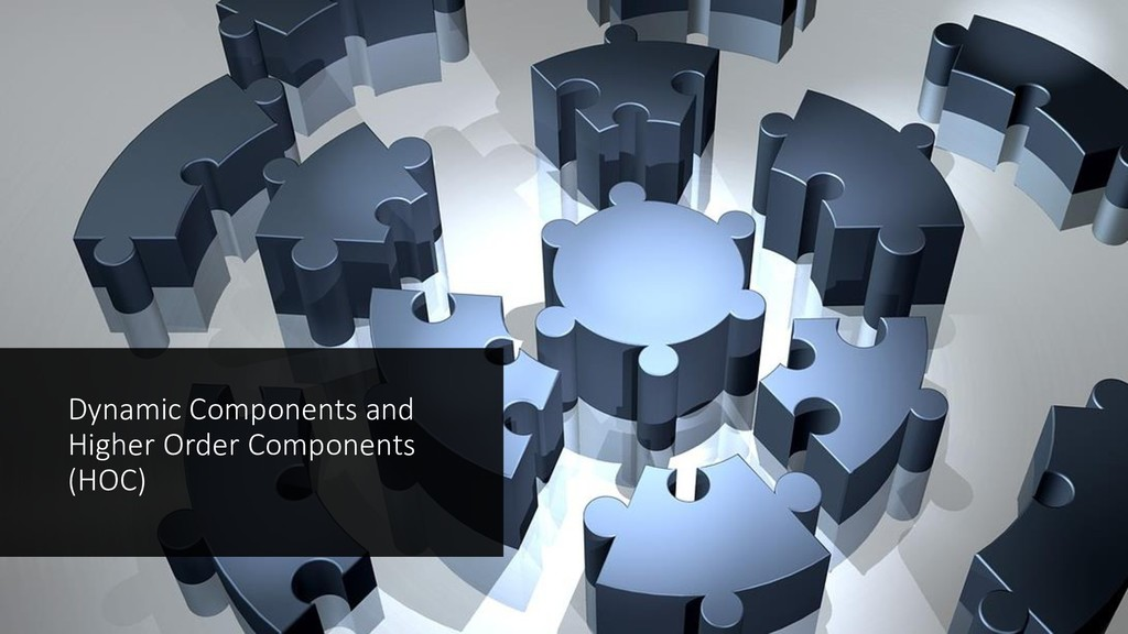 Dynamic Components and Higher Order Components ...