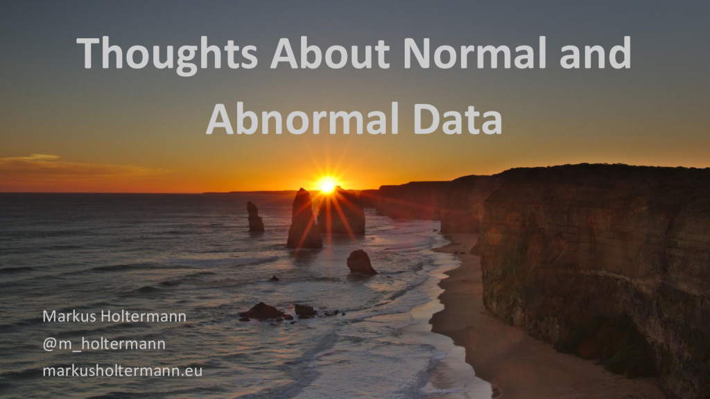 Thoughts About Normal and Abnormal Data Markus ...