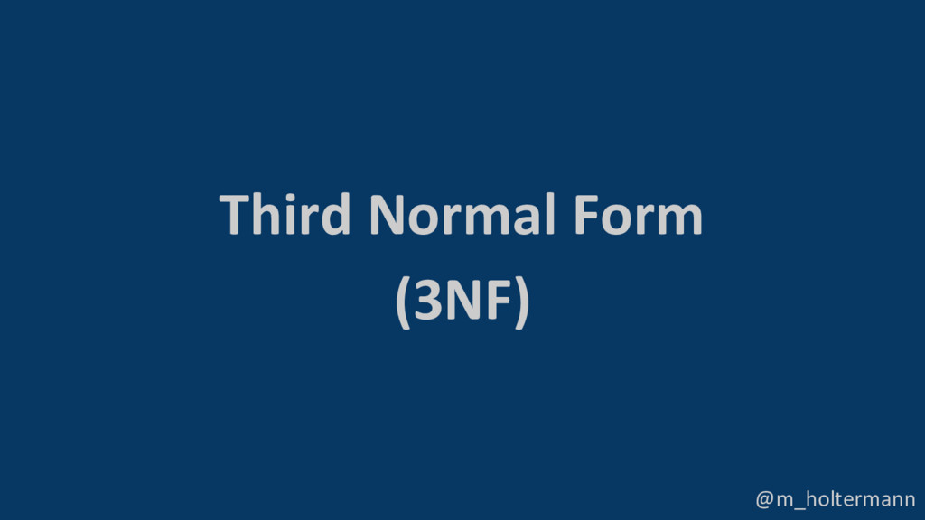 @m_holtermann Third Normal Form (3NF)